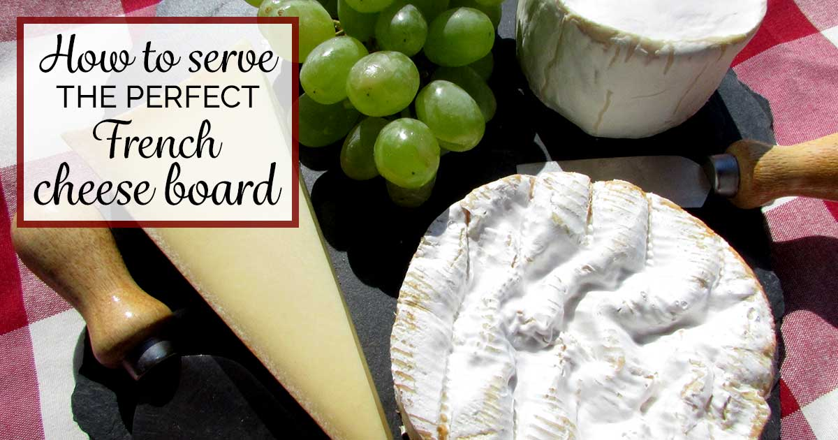 How To Serve The Perfect French Cheese Board